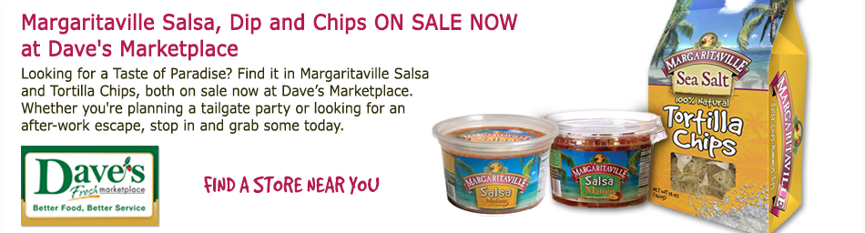 Margaritaville Salsa, Dip & Chips ON SALE NOW at Dave's Marketplace